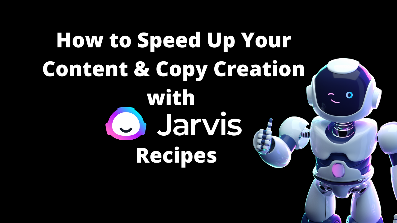 How to Speed Up Your Content & Copy Creation With Jarvis Recipes